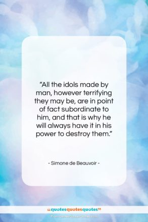 """Simone de Beauvoir quote: """"All the idols made by man, however…""""- at QuotesQuotesQuotes.com"""