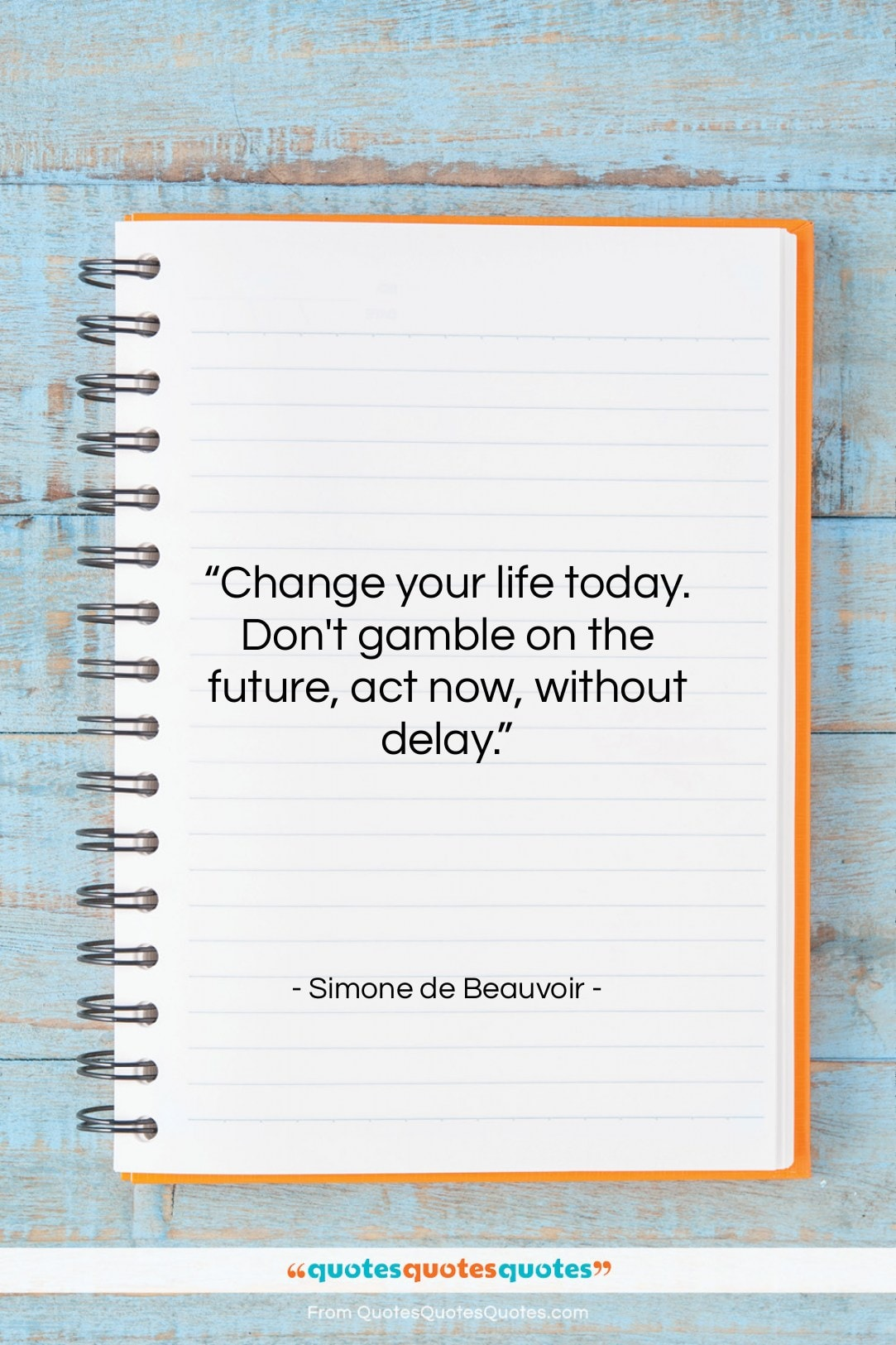 """Simone de Beauvoir quote: """"Change your life today. Don't gamble on…""""- at QuotesQuotesQuotes.com"""