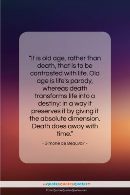 """Simone de Beauvoir quote: """"It is old age, rather than death,…""""- at QuotesQuotesQuotes.com"""
