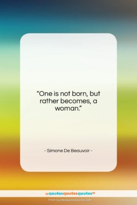 """Simone De Beauvoir quote: """"One is not born, but rather becomes,…""""- at QuotesQuotesQuotes.com"""