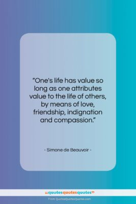 "Simone de Beauvoir quote: ""One's life has value so long as…""- at QuotesQuotesQuotes.com"