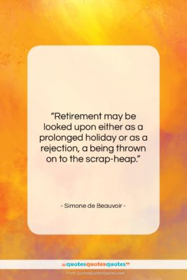 "Simone de Beauvoir quote: ""Retirement may be looked upon either as…""- at QuotesQuotesQuotes.com"