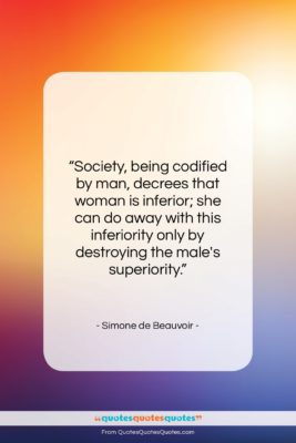 """Simone de Beauvoir quote: """"Society, being codified by man, decrees that…""""- at QuotesQuotesQuotes.com"""
