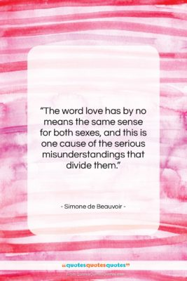 "Simone de Beauvoir quote: ""The word love has by no means…""- at QuotesQuotesQuotes.com"
