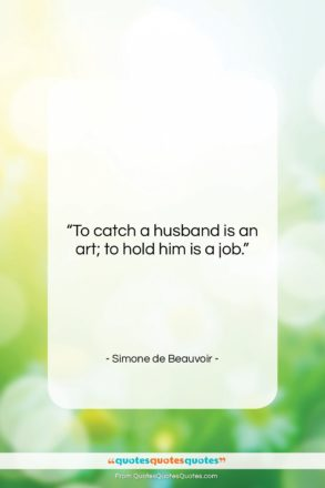 """Simone de Beauvoir quote: """"To catch a husband is an art;…""""- at QuotesQuotesQuotes.com"""