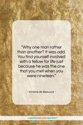 """Simone de Beauvoir quote: """"Why one man rather than another? It…""""- at QuotesQuotesQuotes.com"""