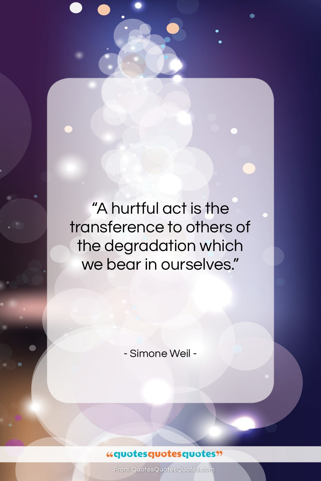 "Simone Weil quote: ""A hurtful act is the transference to…""- at QuotesQuotesQuotes.com"