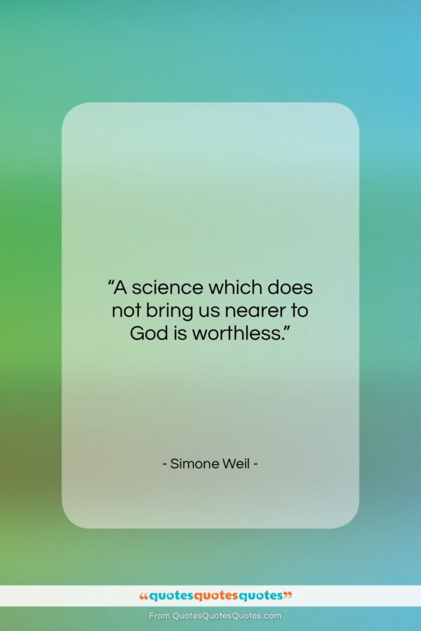 """Simone Weil quote: """"A science which does not bring us…""""- at QuotesQuotesQuotes.com"""