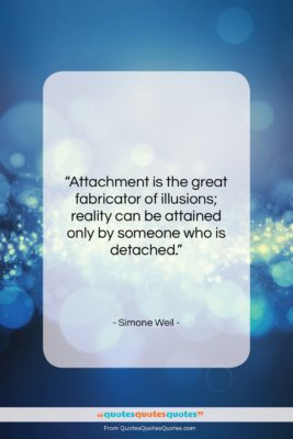 "Simone Weil quote: ""Attachment is the great fabricator of illusions;…""- at QuotesQuotesQuotes.com"