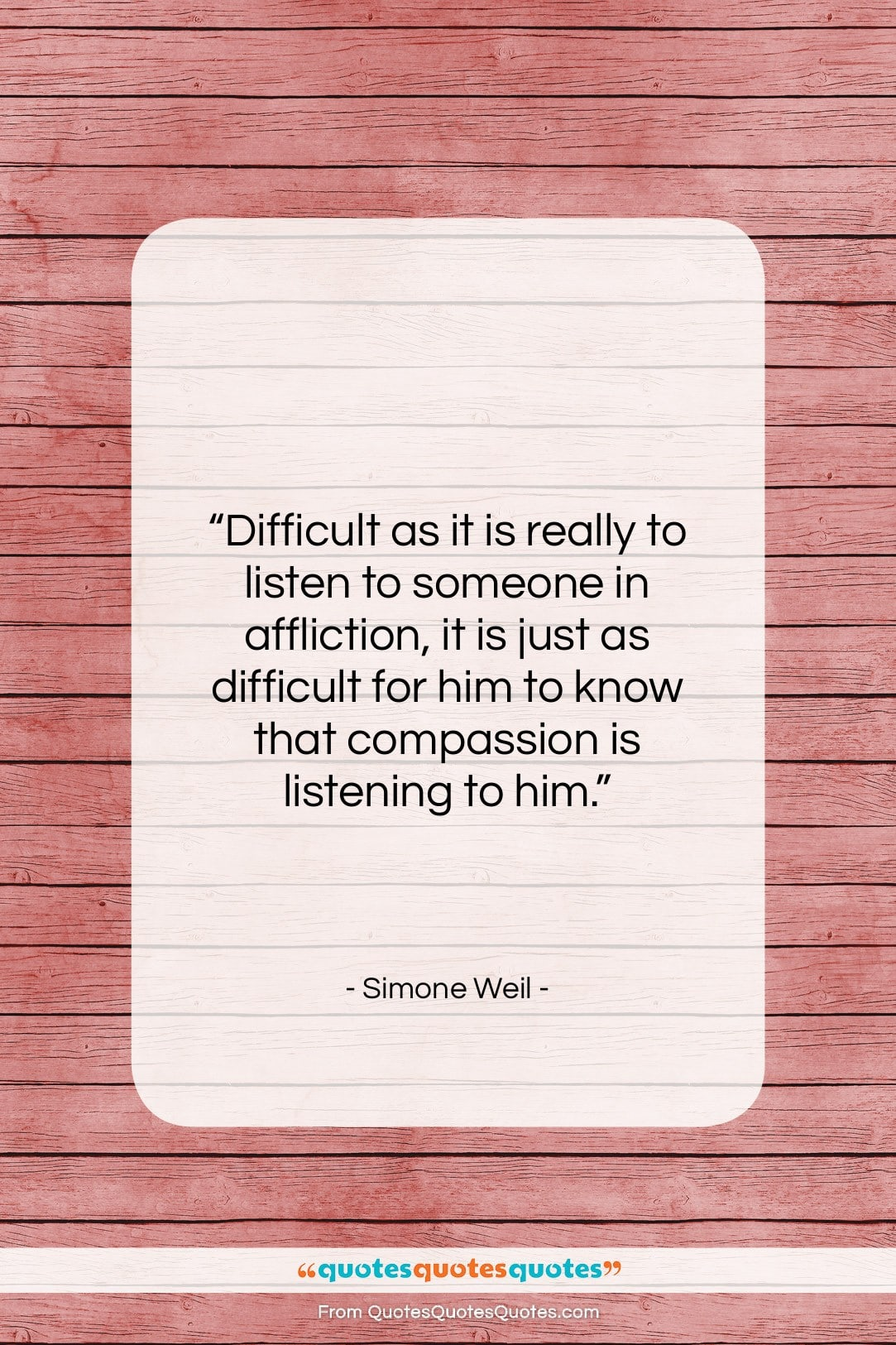 """Simone Weil quote: """"Difficult as it is really to listen…""""- at QuotesQuotesQuotes.com"""