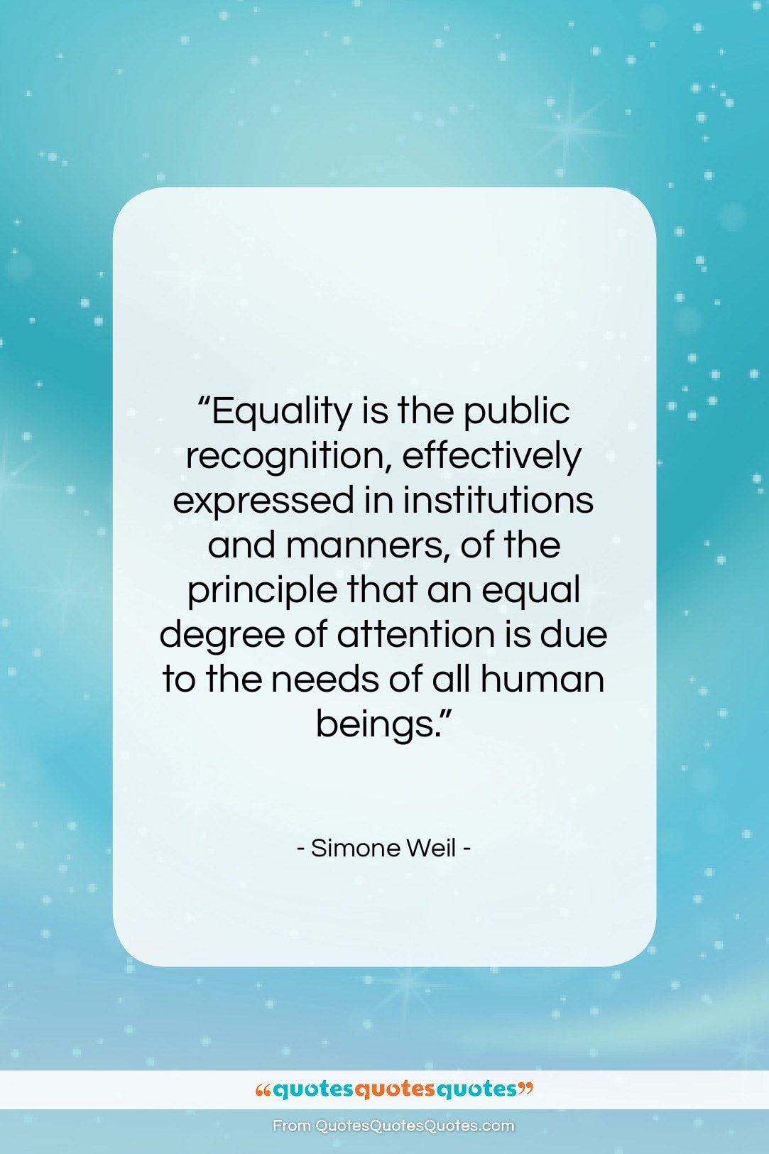 """Simone Weil quote: """"Equality is the public recognition, effectively expressed…""""- at QuotesQuotesQuotes.com"""