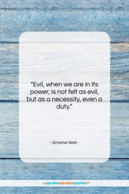 """Simone Weil quote: """"Evil, when we are in its power,…""""- at QuotesQuotesQuotes.com"""