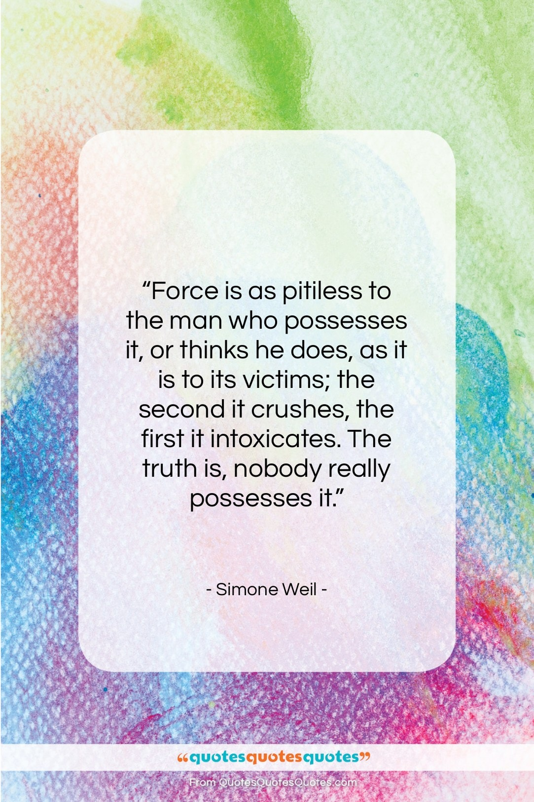 """Simone Weil quote: """"Force is as pitiless to the man…""""- at QuotesQuotesQuotes.com"""