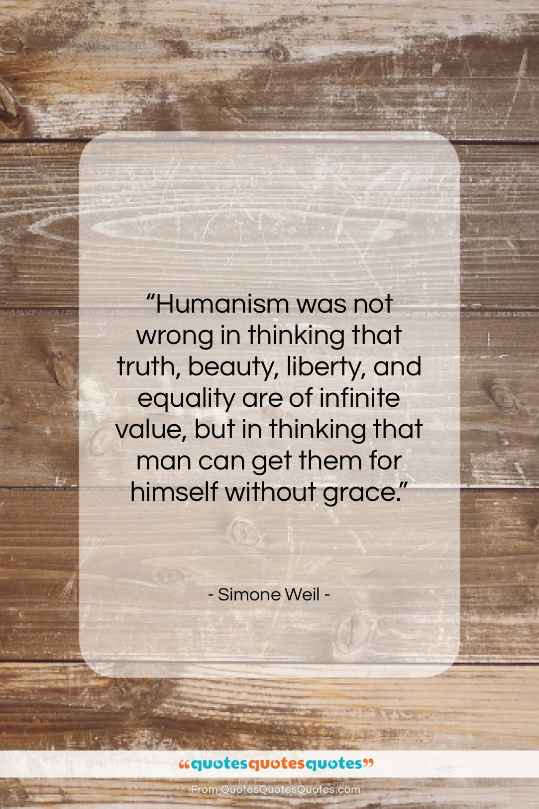 """Simone Weil quote: """"Humanism was not wrong in thinking that…""""- at QuotesQuotesQuotes.com"""