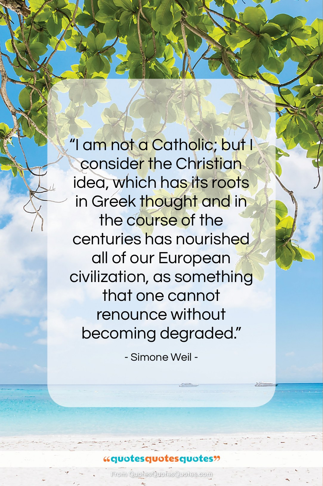 """Simone Weil quote: """"I am not a Catholic; but I…""""- at QuotesQuotesQuotes.com"""