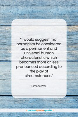 """Simone Weil quote: """"I would suggest that barbarism be considered…""""- at QuotesQuotesQuotes.com"""
