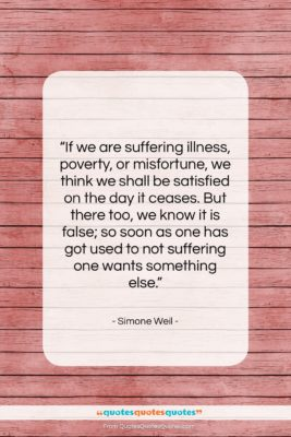 "Simone Weil quote: ""If we are suffering illness, poverty, or…""- at QuotesQuotesQuotes.com"