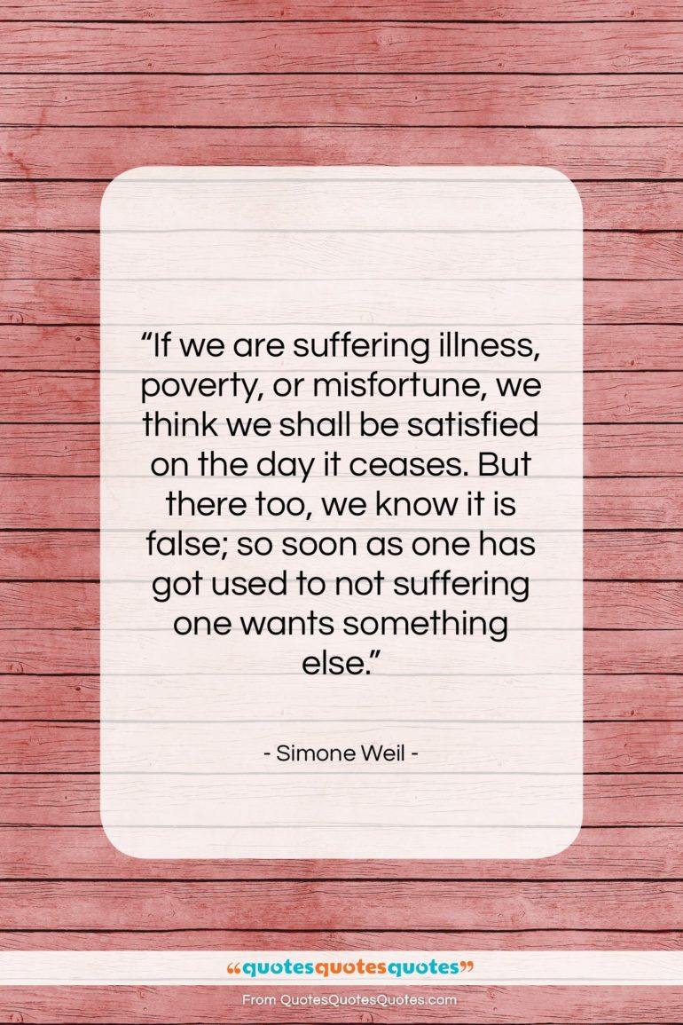 """Simone Weil quote: """"If we are suffering illness, poverty, or…""""- at QuotesQuotesQuotes.com"""