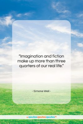 """Simone Weil quote: """"Imagination and fiction make up more than…""""- at QuotesQuotesQuotes.com"""
