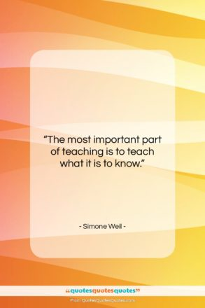 """Simone Weil quote: """"The most important part of teaching is…""""- at QuotesQuotesQuotes.com"""