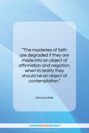 """Simone Weil quote: """"The mysteries of faith are degraded if…""""- at QuotesQuotesQuotes.com"""