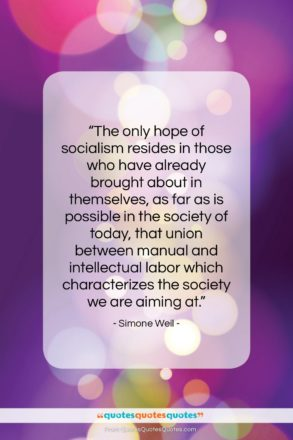 """Simone Weil quote: """"The only hope of socialism resides in…""""- at QuotesQuotesQuotes.com"""
