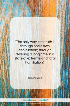 """Simone Weil quote: """"The only way into truth is through…""""- at QuotesQuotesQuotes.com"""