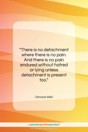 """Simone Weil quote: """"There is no detachment where there is…""""- at QuotesQuotesQuotes.com"""