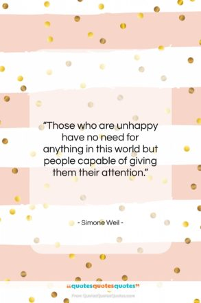 """Simone Weil quote: """"Those who are unhappy have no need…""""- at QuotesQuotesQuotes.com"""