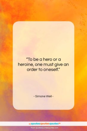 """Simone Weil quote: """"To be a hero or a heroine,…""""- at QuotesQuotesQuotes.com"""