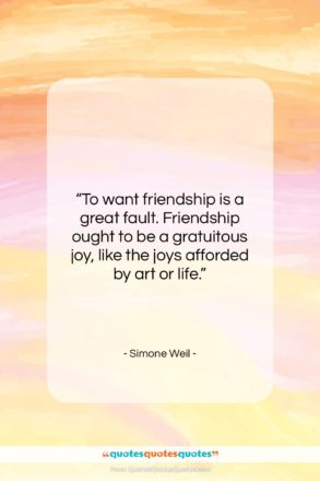 """Simone Weil quote: """"To want friendship is a great fault….""""- at QuotesQuotesQuotes.com"""