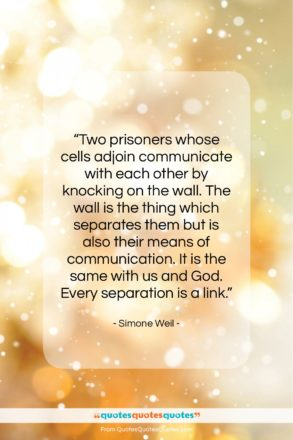 """Simone Weil quote: """"Two prisoners whose cells adjoin communicate with…""""- at QuotesQuotesQuotes.com"""