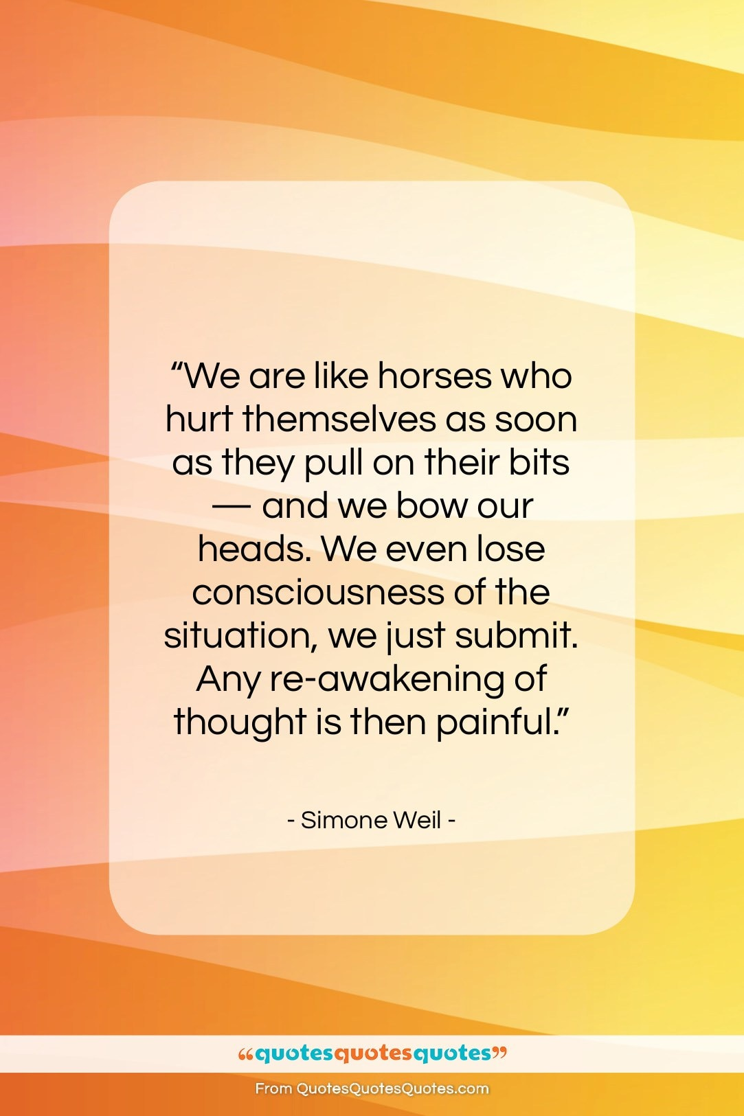"""Simone Weil quote: """"We are like horses who hurt themselves…""""- at QuotesQuotesQuotes.com"""