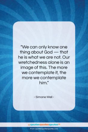 """Simone Weil quote: """"We can only know one thing about…""""- at QuotesQuotesQuotes.com"""