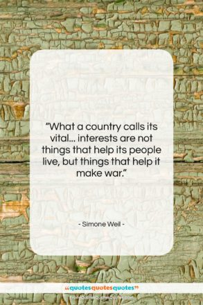 """Simone Weil quote: """"What a country calls its vital… interests…""""- at QuotesQuotesQuotes.com"""