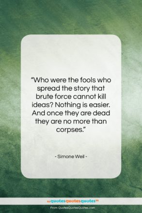 """Simone Weil quote: """"Who were the fools who spread the…""""- at QuotesQuotesQuotes.com"""