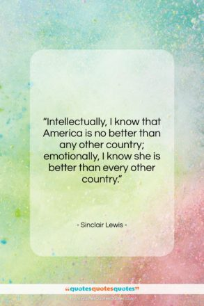 """Sinclair Lewis quote: """"Intellectually, I know that America is no…""""- at QuotesQuotesQuotes.com"""