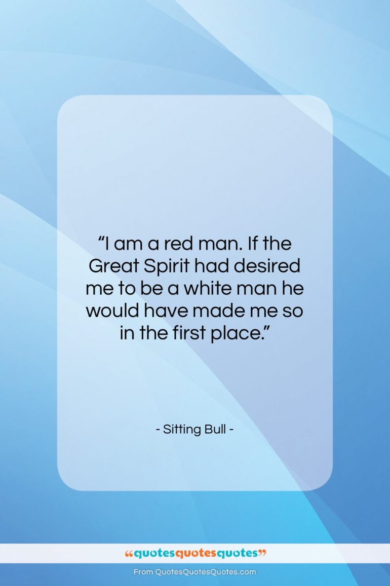 """Sitting Bull quote: """"I am a red man. If the…""""- at QuotesQuotesQuotes.com"""