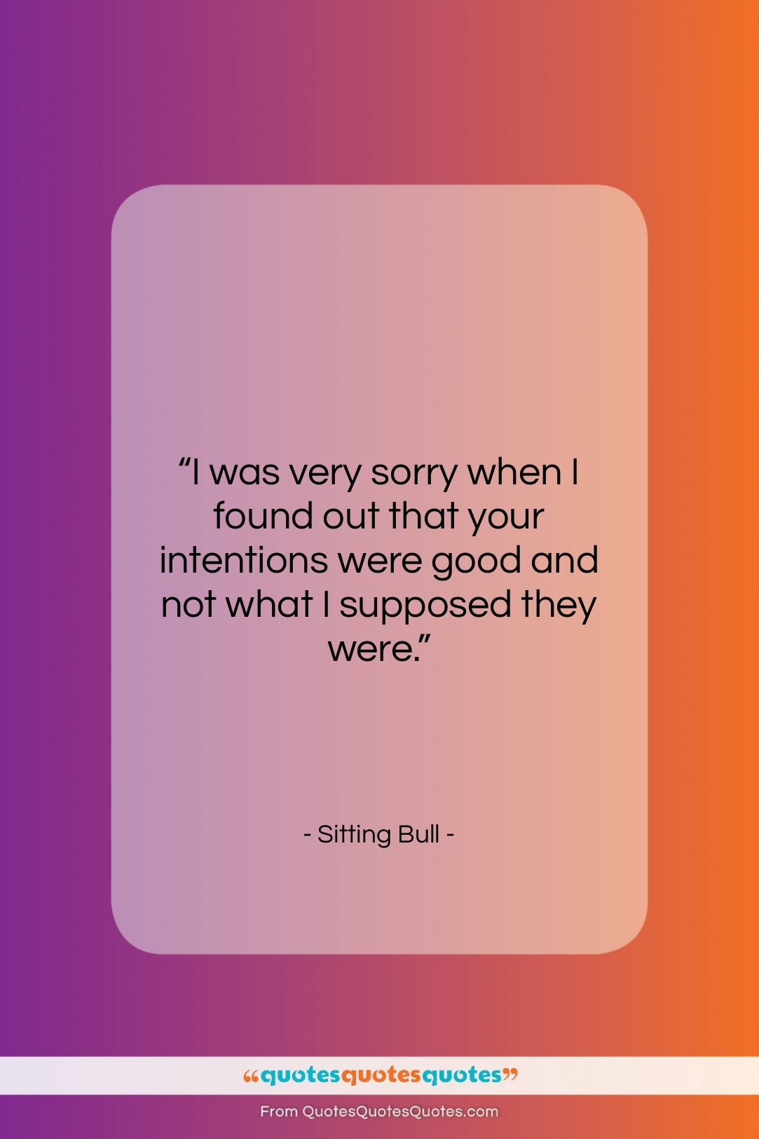 """Sitting Bull quote: """"I was very sorry when I found…""""- at QuotesQuotesQuotes.com"""
