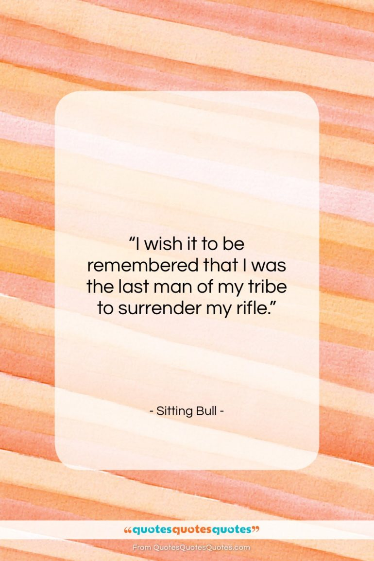 """Sitting Bull quote: """"I wish it to be remembered that…""""- at QuotesQuotesQuotes.com"""
