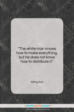 """Sitting Bull quote: """"The white man knows how to make…""""- at QuotesQuotesQuotes.com"""