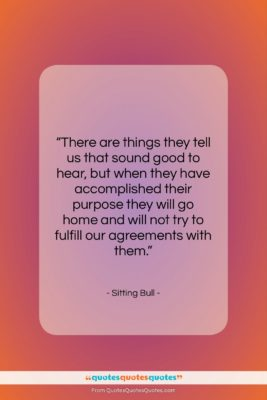 """Sitting Bull quote: """"There are things they tell us that…""""- at QuotesQuotesQuotes.com"""