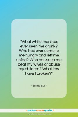 """Sitting Bull quote: """"What white man has ever seen me…""""- at QuotesQuotesQuotes.com"""