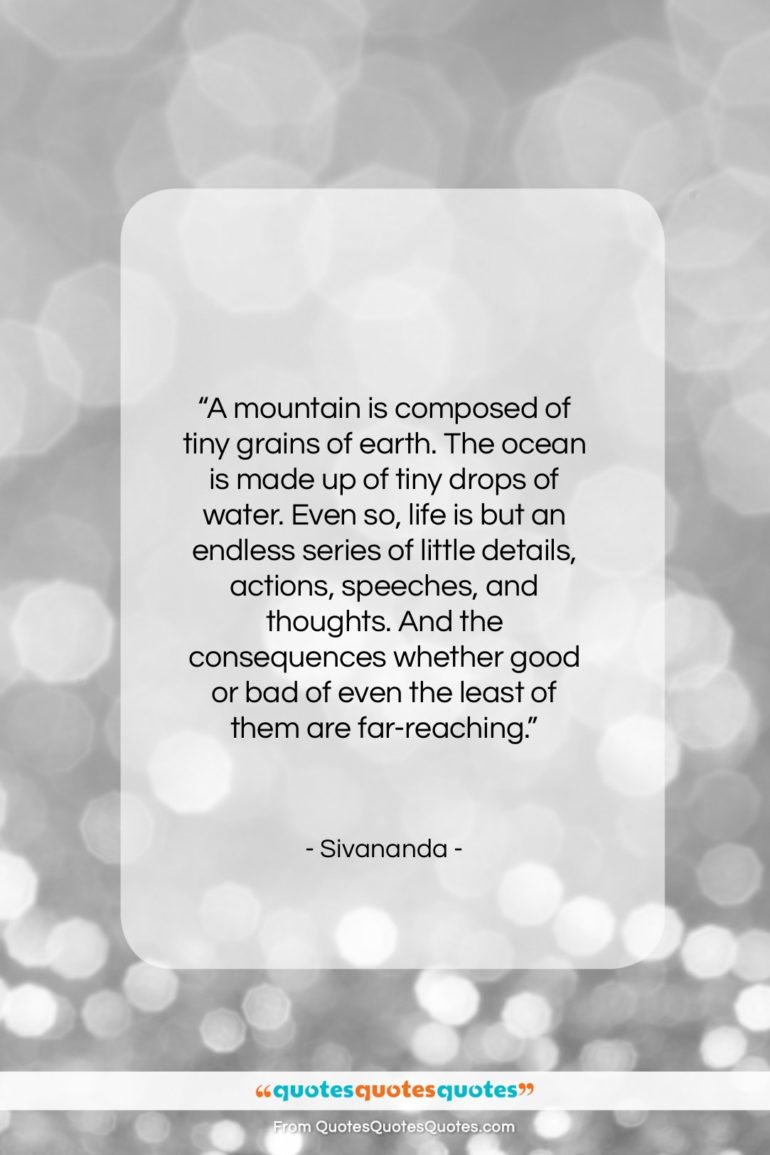 """Sivananda quote: """"A mountain is composed of tiny grains…""""- at QuotesQuotesQuotes.com"""