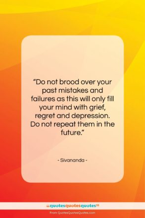 """Sivananda quote: """"Do not brood over your past mistakes…""""- at QuotesQuotesQuotes.com"""