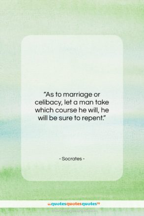 """Socrates quote: """"As to marriage or celibacy, let a…""""- at QuotesQuotesQuotes.com"""