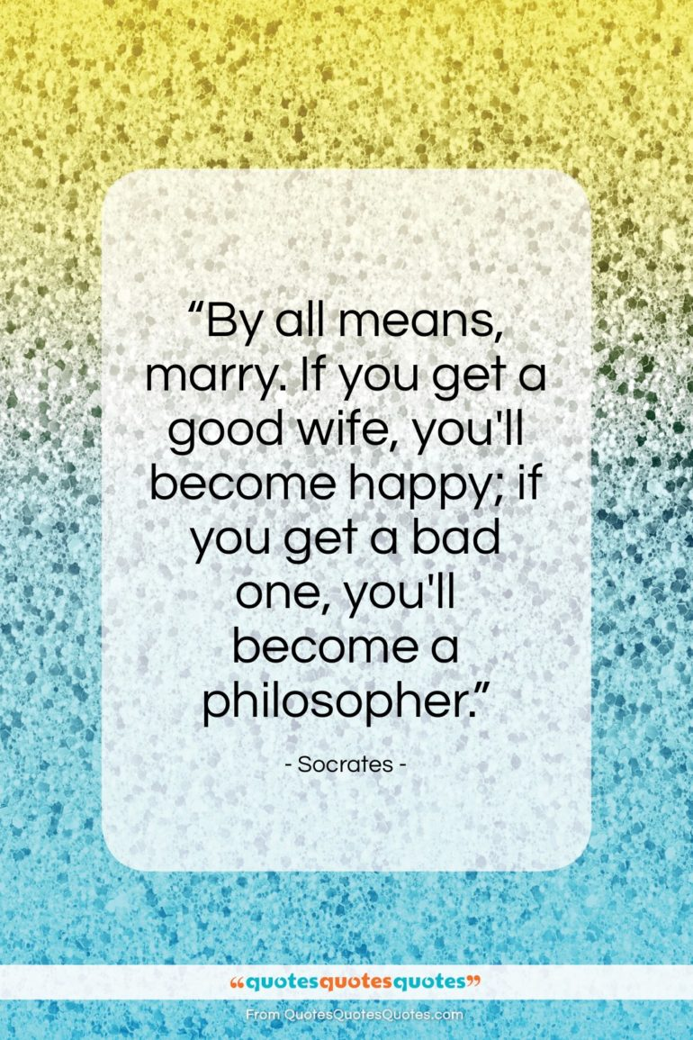"Socrates quote: ""By all means, marry. If you get…""- at QuotesQuotesQuotes.com"