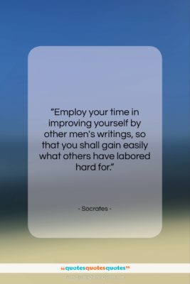 """Socrates quote: """"Employ your time in improving yourself by…""""- at QuotesQuotesQuotes.com"""