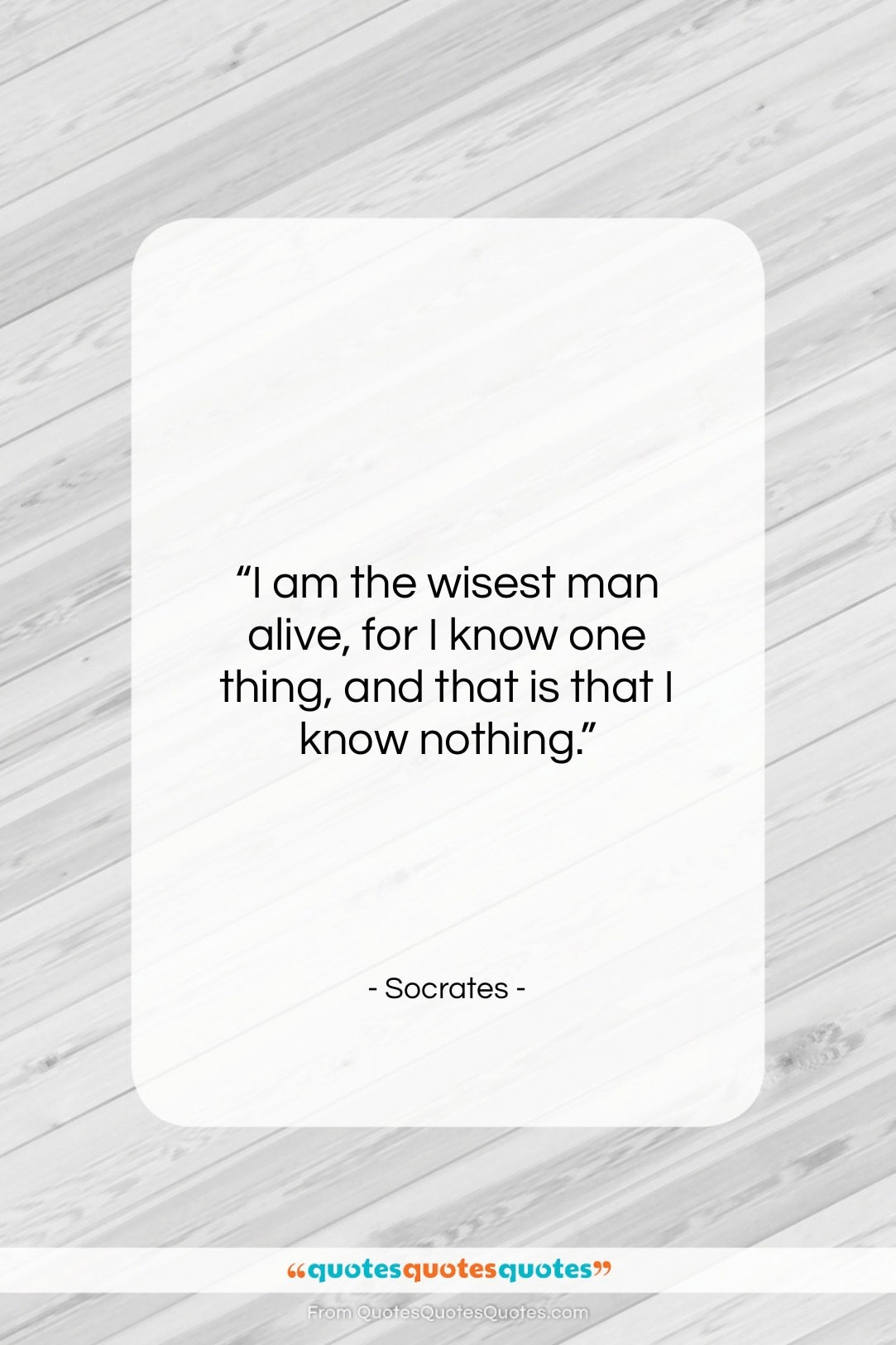 """Socrates quote: """"I am the wisest man alive, for…""""- at QuotesQuotesQuotes.com"""