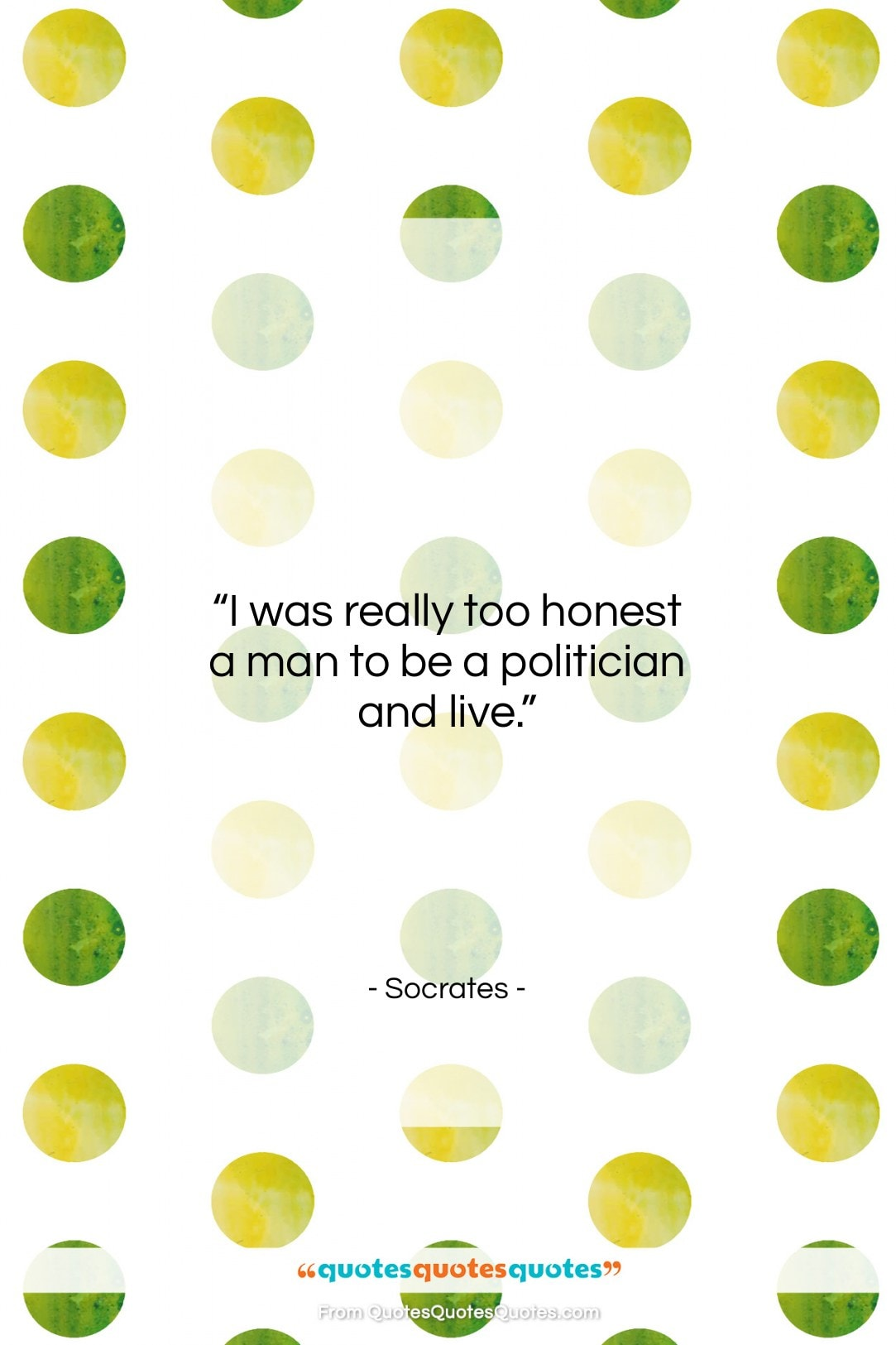 """Socrates quote: """"I was really too honest a man…""""- at QuotesQuotesQuotes.com"""
